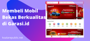 Membeli Mobil Bekas Berkualitas di Garasi.id